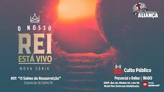 Culto da Noite |  O Salmo da Ressurreição - Salmo 16 | Rev. Dilsilei Monteiro | IP Aliança
