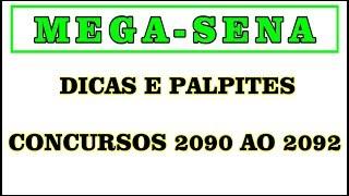 Dicas e Palpites Mega-Sena + Atualização das Previsões p/ Concursos 2090 ao 2092
