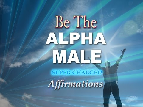 ALPHA MALE - Super Charged Affirmations - Listen to for 21 Days