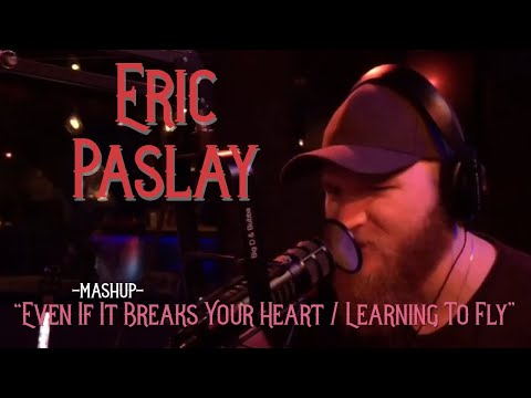 Eric Paslay - Even If It Breaks Your Heart / Learning To Fly - MASHUP
