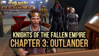 SWTOR Knights of The Fallen Empire - Chapter 3: Outlander (Dark Side)