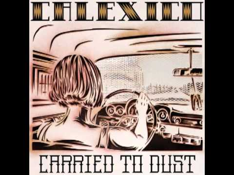 Calexico - Carried to Dust (Full Album)