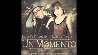 Balbi El Chamako Ft Tatiana Escarlet   Un Momento