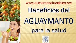 Beneficios del AGUAYMANTO para la salud