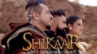 shikaar    jazzy b    kaur b    amrit maan    full video    new punjabi songs 2016