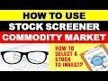 COMMODITY SCREENER   How to Use STOCK SCREENER   STOCK SCREENER