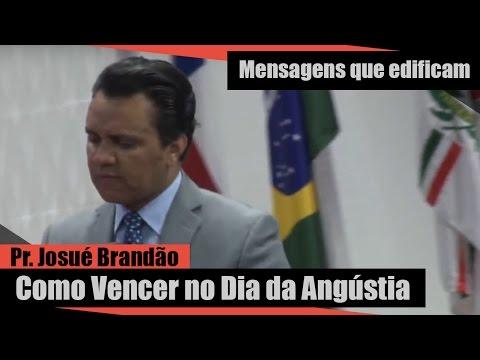 Pr Josué Brandão - Como vencer no dia da angústia