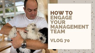 How To ENGAGE Your Management Team | VLOG 70