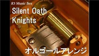 Silent Oath/Knights【オルゴール】 (「あんさんぶるスターズ!」キャラクターソング)