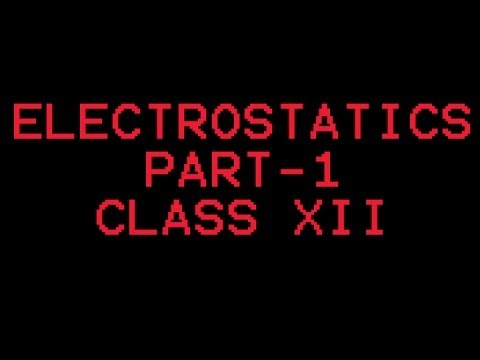 XII-01 Electrostatic Part-1 (Introduction,Electric Charge,Coulomb's Law)