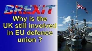 Brexit - Why is the UK Still Involved in EU Defence Union?