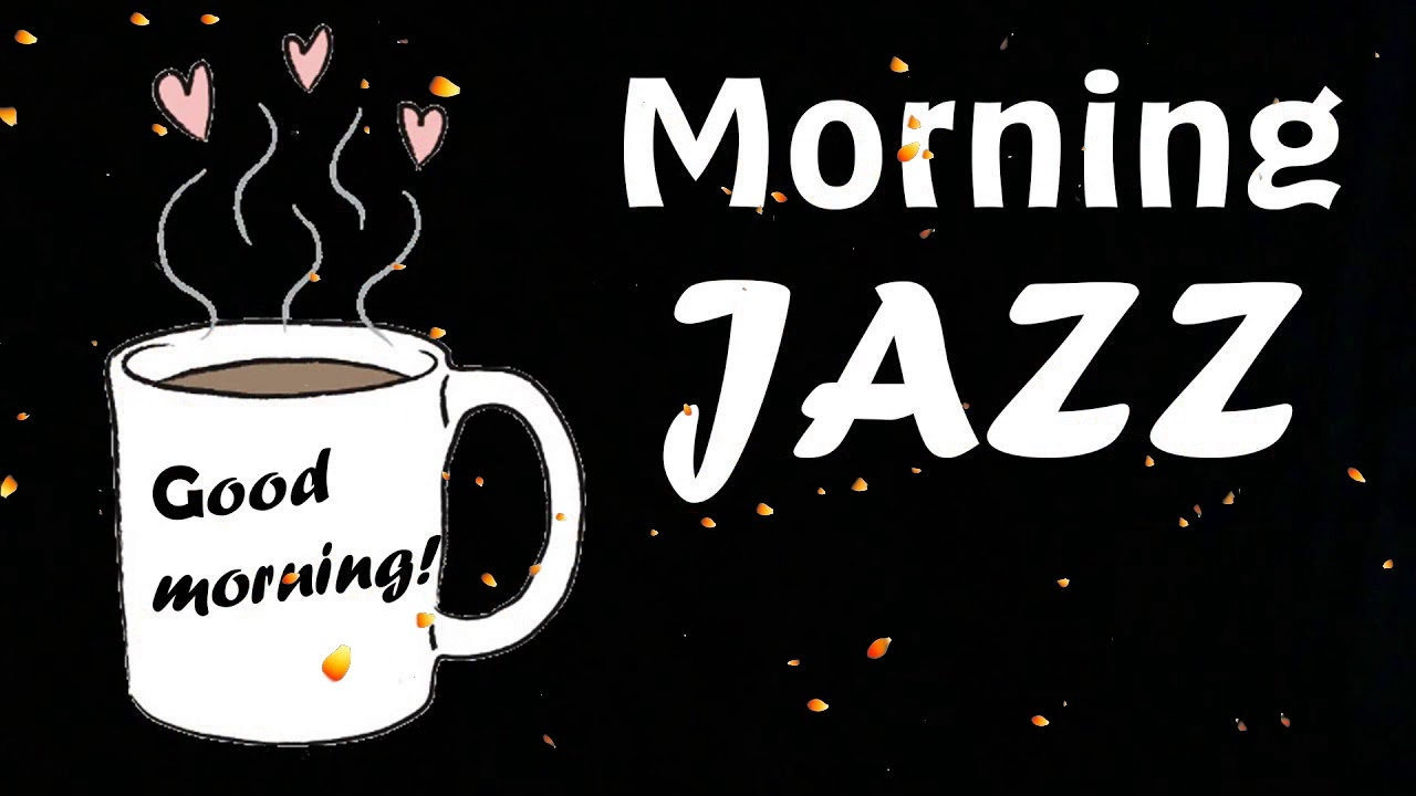 Morning Jazz Amazing Coffee Music For Happy And Positive Energy Youtube
