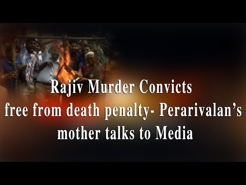 Rajiv Murder Convicts  free from death penalty- Perarivalan mother talks to Media - RedPix 24x7  The Supreme Court on Tuesday commuted the death penalty of Rajiv Gandhi's killers to life term, citing the 11-year delay in deciding their mercy pleas.With this, the three convicts on death row in the Rajiv Gandhi assassination case — Santhan, Murugan and Perarivalan — have been spared the gallows.A bench headed by Chief Justice P Sathasivam rejected the Centre's submission that there was no unreasonable delay in deciding their mercy plea and the condemned prisoners did not go through agonizing experience as they were enjoying life behind the bars.The bench, also comprising justices Ranjan Gogoi and S K Singh, said they are unable to accept the Centre's view and commuted the death sentence of convicts to imprisonment for life subject to remission by the government. There had been inordinate delay on government and President's part to decide their mercy pleas, the SC judges said.The apex court rejected the Centre's contention that delay in deciding mercy plea of convicts Santhan, Murugan and Perarivalan did not result in agony.