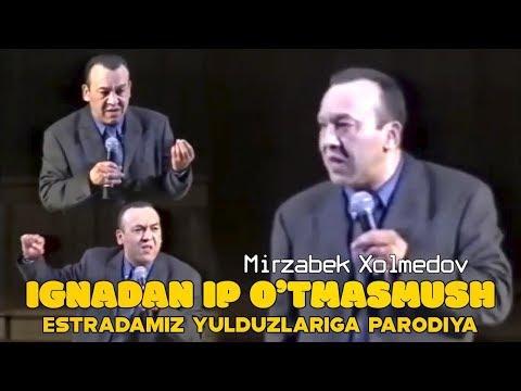 Mirzabek Xolmedov - Ignadan ip o'tmasmush (Estradamiz yulduzlariga parodiya)