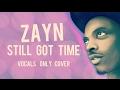 Zayn - Still Got Time ft PartyNextDoor (Muslim Boy Version) | Vocals Only | No music