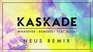 kaskade whatever ft kolaj neus remix
