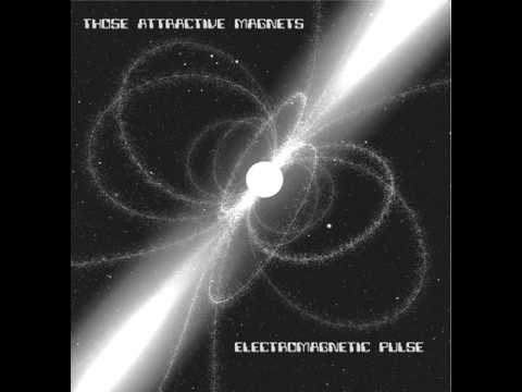Those Attractive Magnets - Electromagnetic Pulse [Full LP]