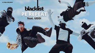 Blacklist feat. UDDI - Pe Repeat | Official Video
