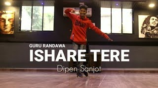 ISHARE TERE | Guru Randawa | Dance Video | Choreography By Rahul Sir | Dipen Sanjot