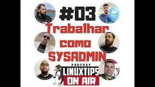 #03 - Trabalhar como SYSADMIN | Podcast LINUXtips ON AIR