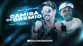 MC CEGO ABUSADO E MC MENO K - CAMISA DO GRÊMIO / CABELINHO NA RÉGUA - REMIX BREGA FUNK