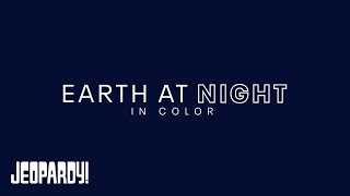 Earth At Night In Color | JEOPARDY!