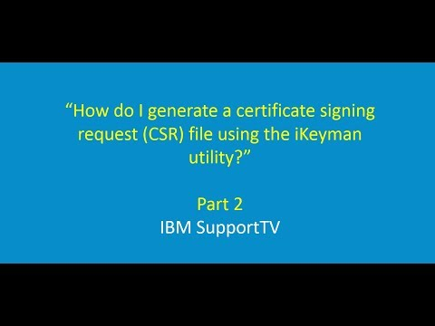 How Do I Generate A Certificate Signing Request (CSR) File Using The IKeyman Utility?