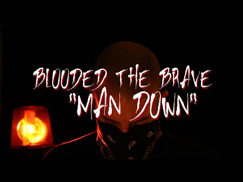 """MAN DOWN"" - BLOODED THE BRAVE 