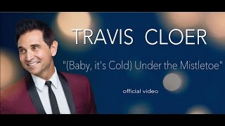 """(Baby, it's Cold) Under the Mistletoe"" - Travis Cloer - Official Video"