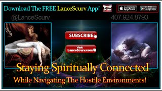 Staying Spiritually Connected While Navigating The Hostile Environments! - The LanceScurv Show