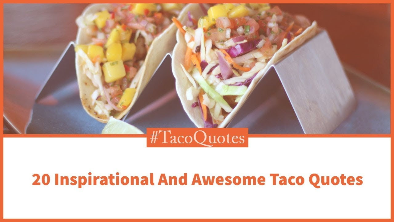20 Inspirational And Awesome Taco Quotes | Mobile Cuisine