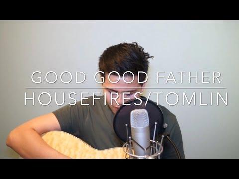 Good Good Father- Chris Tomlin (Housefires)