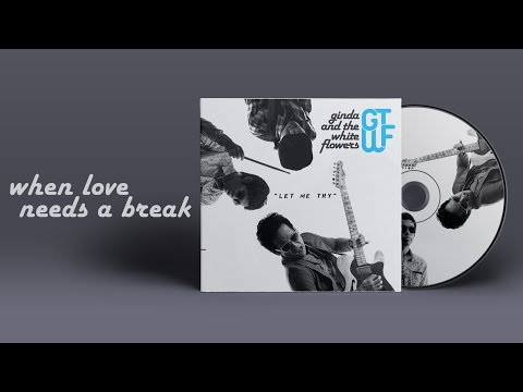 Ginda And The White Flowers - When Love Needs A Break [Official Audio]