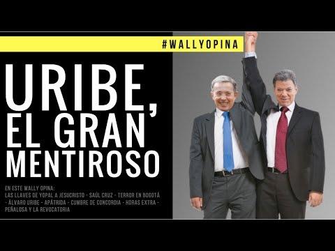 URIBE, EL GRAN MENTIROSO - #WALLYOPINA