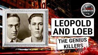 "Leopold and Loeb: The ""Genius"" Killers"