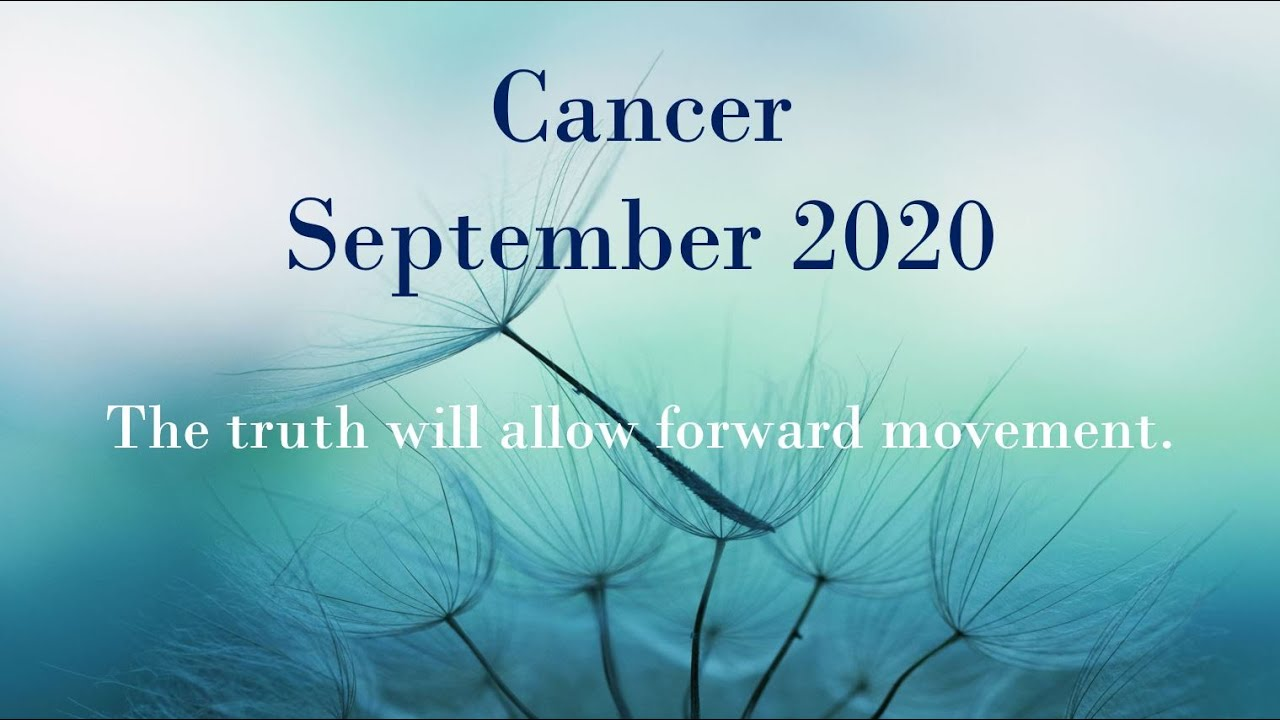 CANCER SEPTEMBER 2020 - The truth will allow forward movement.
