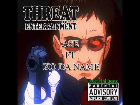 Threat To Entertainment - Xo Da Name Ft Ase