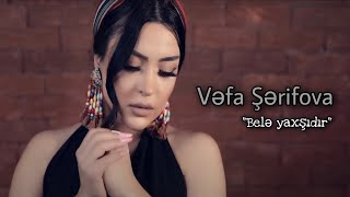 Vefa Serifova - Bele yaxsidir  2020