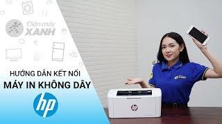 Hướng dẫn kết nối máy in không dây HP Jet Pro M15w - Instructions for connecting HP Jet Pro M15w