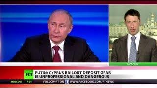 Putin: Cyprus bailout deposit grab unprofessional & dangerous