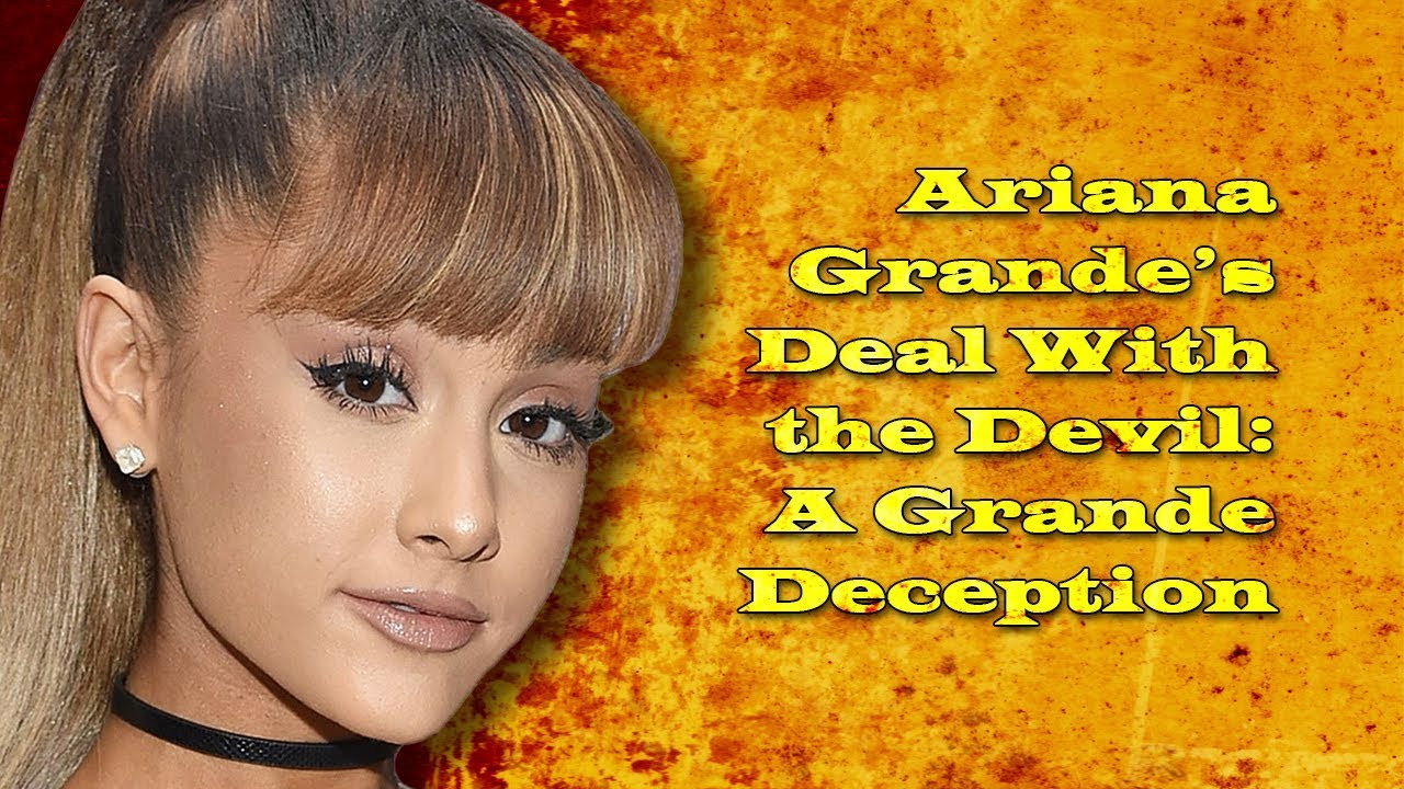Ariana Grande's Deal With The Devil: A Grande Deception