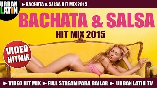 Bachata & Salsa 2015 Video Hit Mix ► Best Of Tropical (full Stream Mix Para Bailar) ► Urban Latin Tv