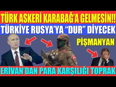 """TÜRK ASKERİ KARABAĞ'A GELMESİN!! / TÜRKİYE RUSYA'YA """"DUR"""" DİYECEK / ERİVAN'DAN PARA KARŞILIĞI TOPRAK"""