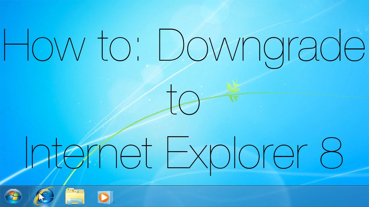 How to: Downgrade to Internet Explorer 8 - Windows 7 Only