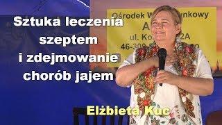 Sztuka leczenia szeptem i zdejmowanie chorób jajem - Elżbieta Kuc