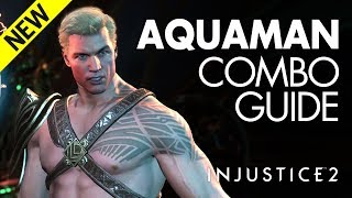 AQUAMAN NEW Combo Guide - Injustice 2