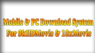 Mobile & PC New Download System For 9kHDMovie & 10xMovie