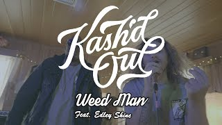 "Kash'd Out - ""Weed Man"" Ft. Edley Shine (Official Music Video)"
