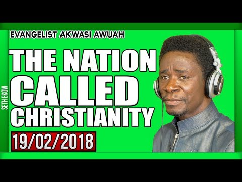 The Nation Called Christianity by Evangelist Akwasi Awuah