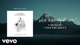 Download lagu The Maker & The Instrument - What A Beautiful Name (Audio)